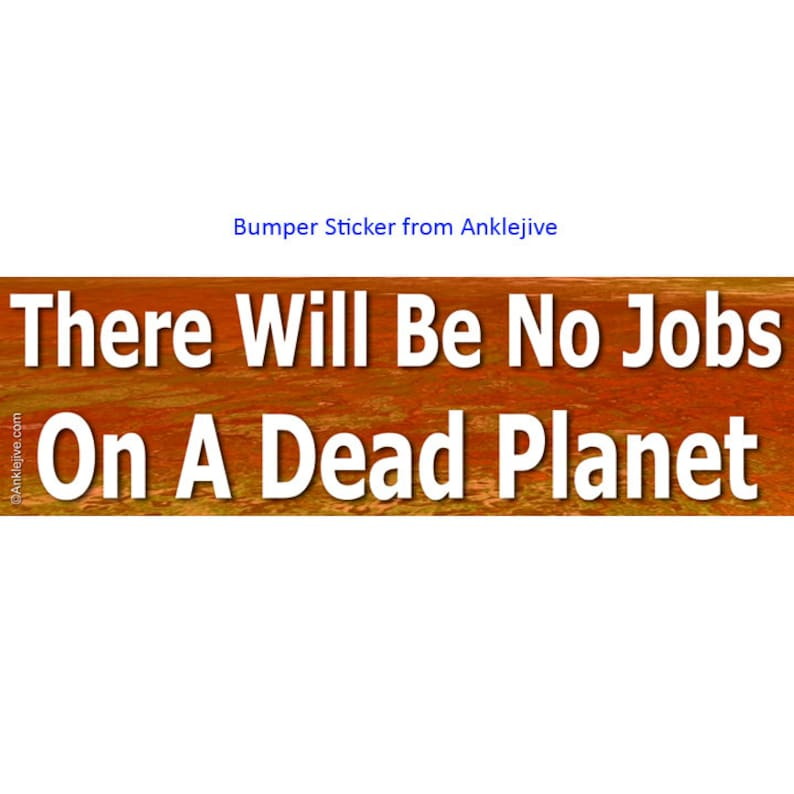 There Will Be No Jobs On A Dead Planet  Progressive Liberal image 0