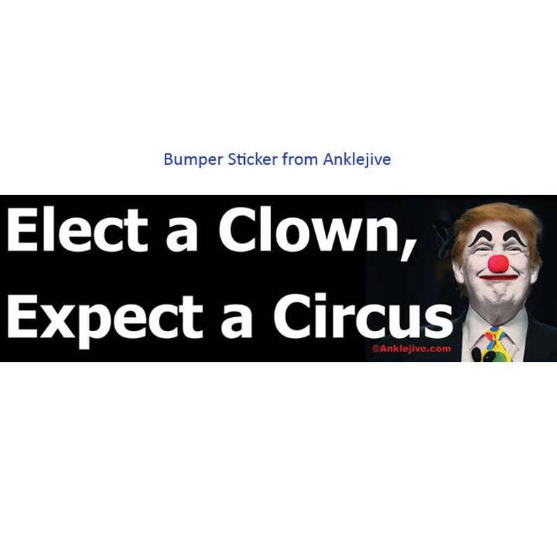 Elect a Clown Expect a Circus  Anti-GOP Anti-Trump UV-Coated image 0