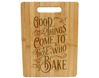 Laser Engraved Cutting Board - 053 - Good things come to those that bake