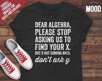 d3d05535c Dear Algebra Please Stop Asking Us To Find Your X T-Shirt, funny math t  shirt, math teacher shirt, math teacher gift, math tshirt, math tee