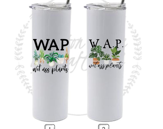 WAP, Wet Ass Plants, Funny Plant Cup, Succulent Tumbler, Plant Lover Tumbler, Plant Humor, Garden Humor, White Elephant Gift