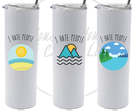 I Hate People Tumbler, Sarcastic Tumbler, Beach, Mountains, Lake Tumbler, Gag Gift, White Elephant, Coworker Gift