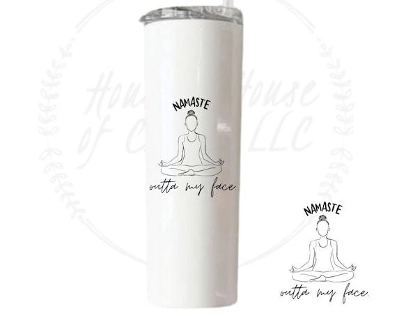 Namaste Out My Face Tumbler, Yogo Tumbler, Namaste Tumbler, Funny Yogo, Namaste Cup, Sarcastic Cup, Meditation