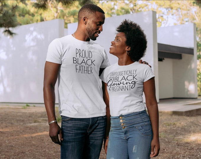 Unapologetically Black Glowing and Pregnant ,Proud Black Father Shirt, Proud Parents Shirts, Soon to be parents shirts, Proud Black Parents