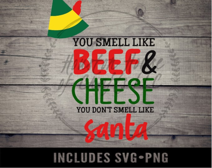 You Smell Like Beef and Cheese, You Dont Smell Like Santa Svg, Beef and Cheese Svg, Elf Movie Svg, Elf MovIe, Elf Movie Svg,