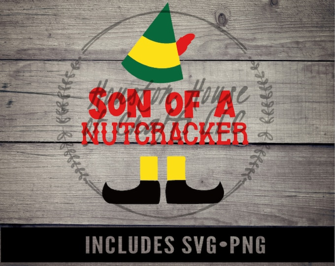 Son of a Nutcracker Svg, Christmas Png, Christmas Svg, Elf Movie Svg, Son of Nutcracker Png, Son of Nutcracker Quote, Nutcracker Svg