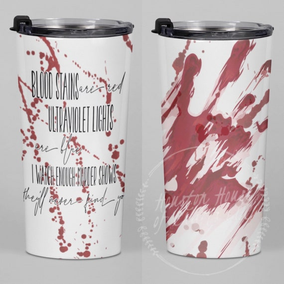 Blood stains are red tumbler, ultraviolet lights are blue, I watch enough murder shows, they'll never find you tumbler
