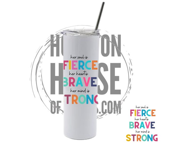 Her Soul is Fierce, Her Heart is Brave, Her Mind is Strong, Inspirational Tumbler, Empowerment Tumbler, Woman Tumbler