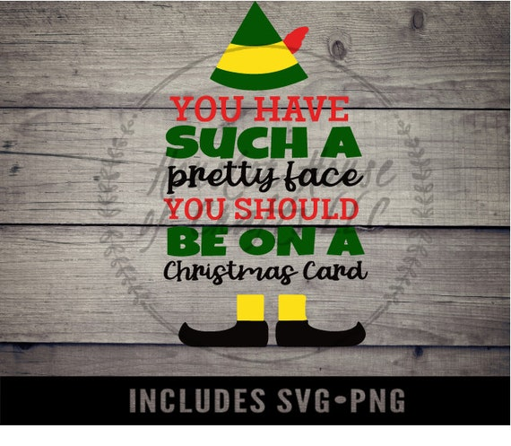 You Have Such A Pretty Face, You Should Be On A Christmas Card Svg, Christmas Png, Christmas Svg, Elf Movie Svg, Elf Movie, Pretty Face Svg