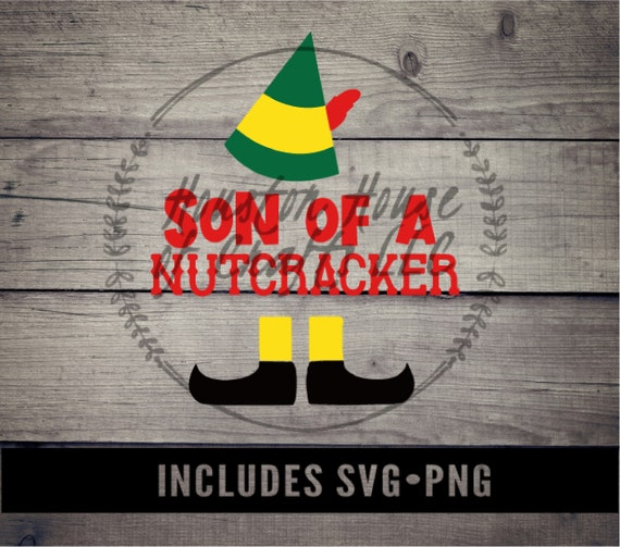 Son of a Nutcracker Svg, Christmas Png, Christmas Svg, Elf Movie Svg, Son of Nutcracker Png, Son of Nutcracker Quote, Nutcracker Svg
