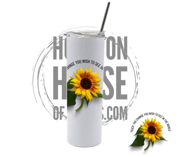 Teach the change you wish to see in the world, Teacher Tumbler, Teacher Appreciation, Back to School Gift, Sunflower Tumbler