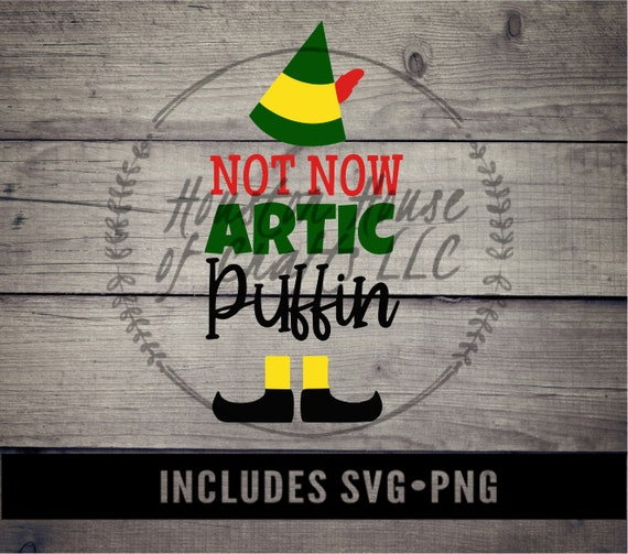 Not Now Arctic Puffin Svg,vElf Movie Svg, Christmas Png, Christmas Svg, Elf Movie Svg, Arctic Puffin Png, Arctic Puffin Quote