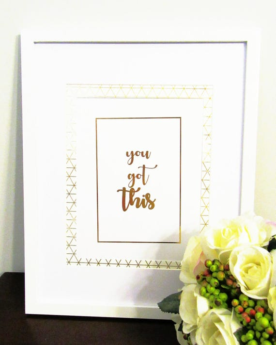 Framed Gold Foil You Got This Wall Art Inspirational Wall Art Home Decor Art Modern Art Office Art Housewarming Gift Motivational Wall Art