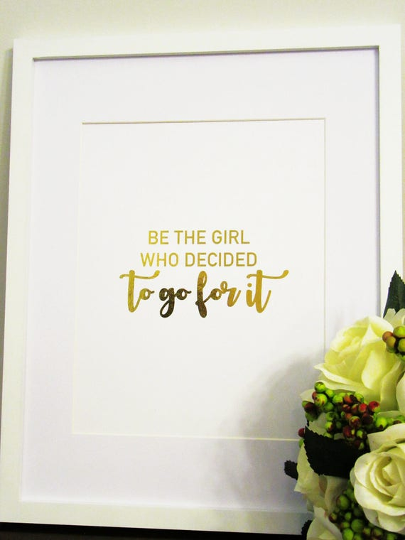 Framed Gold Foil Be The Girl Who Decided To Go For It Wall Art Inspirational Wall Art Modern Art Office Art Motivational Art Quote Art