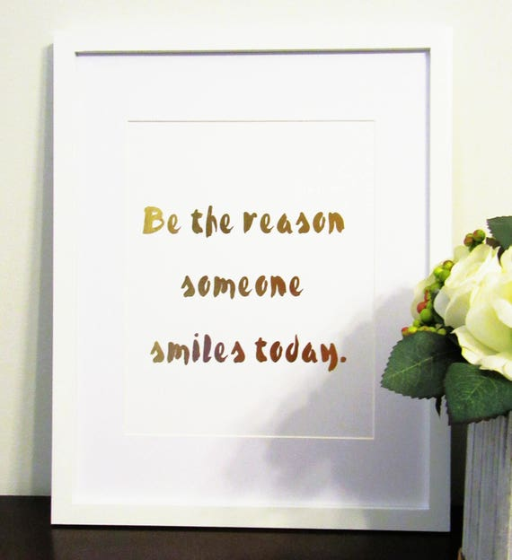 Framed Gold Foil Be The Reason Someone Smiles Today Wall Art Inspirational Wall Art Office Art Home Decor Art Modern Art Quote Art
