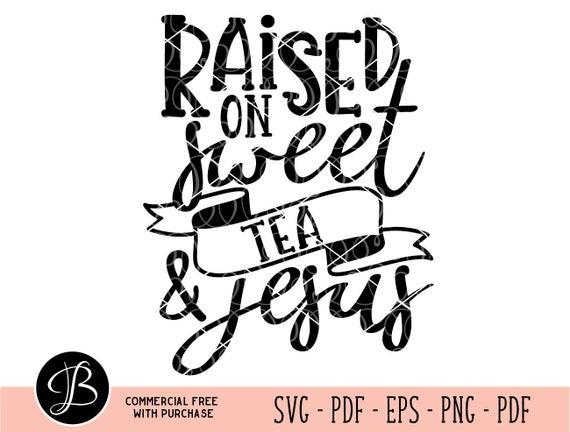 Sweet Tea Svg Jesus Svg Raised On Svg Tea Svg Jesus Cut Etsy