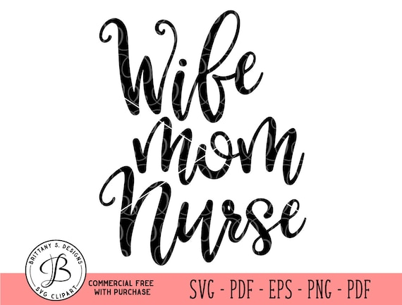 Wife Mom Nurse Svg Nurse Svg Nurse Life Svg Nurse Cut Etsy