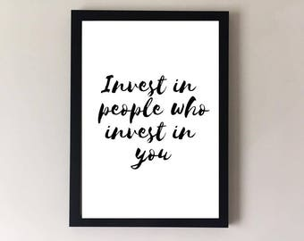 Quote print gift, Motivational quotes, invest in people who invest in you quote print, inspirational quotes, positive quote, home decor