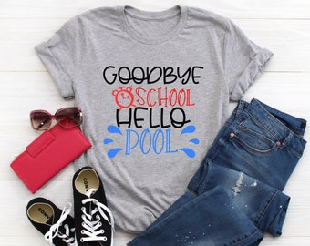 09bc55ef18c Teacher Shirts - Goodbye School Hello Pool - End Of Year Gifts - Last Day  Of School - End Of School - Summer Shirt - Unisex Graphic Tee