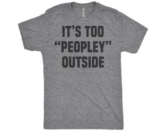 "Ew People T-Shirt, Antisocial, Introverting, Introvert, It's Too ""Peopley"" Outside, Anti-Social Club,  Next Level Apparel Trick-Blend Shirt"