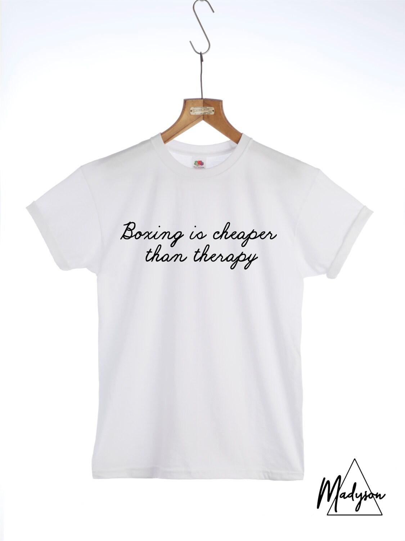 Boxing Is Cheaper Than Therapy Tshirt - Fashion Slogan Tshirt Gym Clothing Unisex Mens Tshirt Ladies Tshirt Mens Gift Ladies Gift Unisex Tshirt
