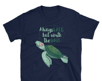 d55c5c70 Always late but worth the wait - Kawaii Slogan Tee / Cute Turtle Shirt for  Marine Biologist / Gag Gift for Best Friend / Funny Animal Shirt