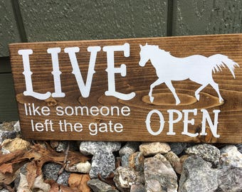 """Wood sign - """"LIVE like someone left the gate open"""""""
