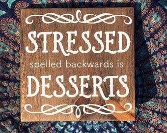 Stressed spelled backwards is Desserts - Wood sign