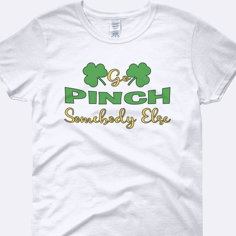 10e7a4965 Go Pinch Somebody Else Shirt St. Patrick's Day Shirt | Etsy