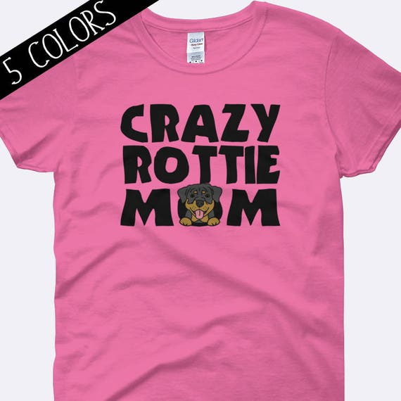 Crazy Rottie Mom Shirt Rottweiler Shirt Dog Mom Shirt Dog Etsy