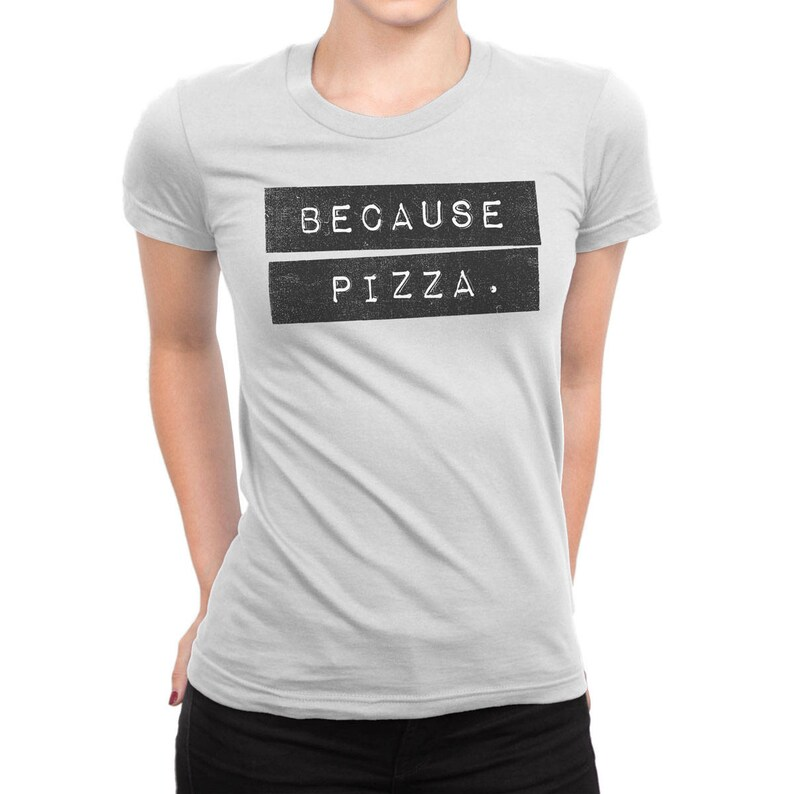 ce05eb8fd9 Because Pizza Women's Shirt Shirts With Sayings Funny | Etsy