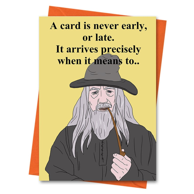 Gandalf Card A Card is never Early or Late Gandalf Birthday image 0