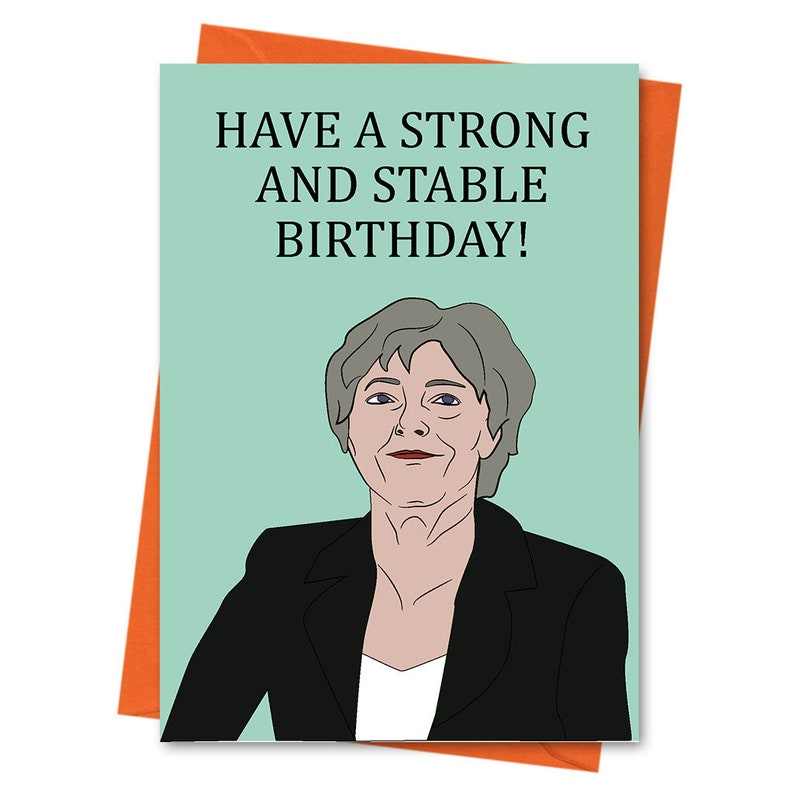 Funny Birthday Card Theresa May Political Prime Minister Have A Strong And Stable Greeting