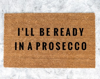 I'll Be Ready In A Prosecco OutDoor DoorMat, Coir, 18x30, ChamedOasis