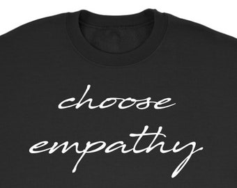 Choose Empathy Sweater - Choose Empathy Sweatshirt - Choose Empathy Sweat Shirt