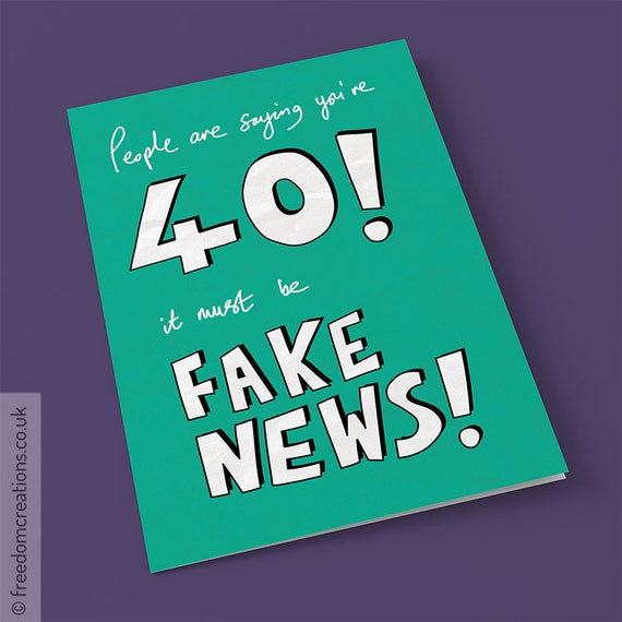 Fake News 40th Birthday Card