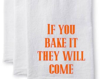 If you bake it they will come Kitchen Flour Sack Towel - Tea Towel
