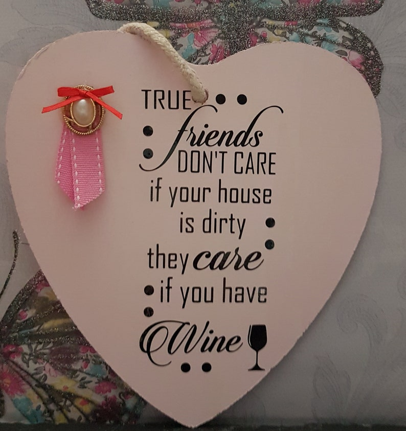 Wooden Heart Quote True Friends Dont Care If Your House Is Dirty They Care If You Have Wine Pearl With Pink Ribbon Embellishment