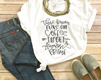 This Mom Runs on Coffee, Target & Amazon Prime T-Shirt, Mom Shirt, Womens Tee, Unisex T-Shirt, Mom Tee, Unisex Fit Tee, Coffee, Target, Prim
