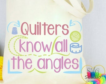 Quilters know all the angles svg, quilting sayings svg, funny sewing sayings svg, humorous quotes svg, sewing machine svg,quilters gift