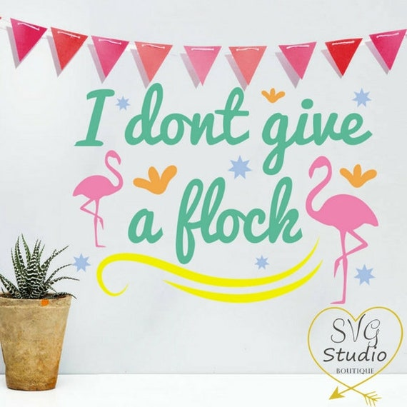 I Dont Give A Flock Svg Cutting File Flock Of Birds Svg Etsy