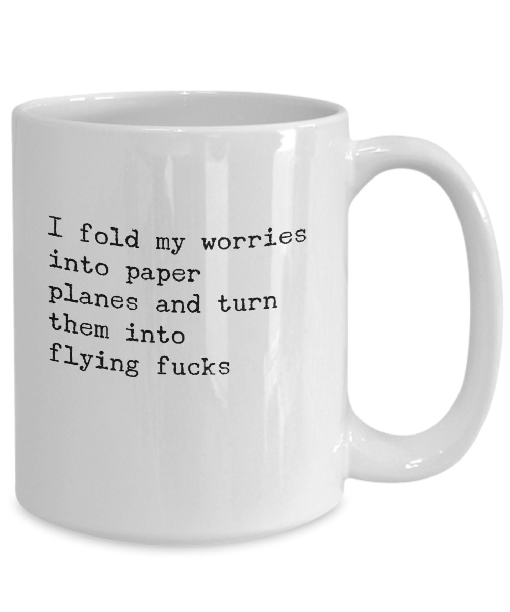 Details about  /Fold Your Worries into Paper Planes and Turn Them into Flying F*ck Coffee Mug