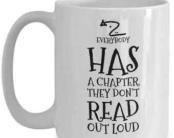 Everybody Has a Chapter They Don't Read Out Loud, Book Lover's Coffee Mug, Reader or Writer Coolest Gift
