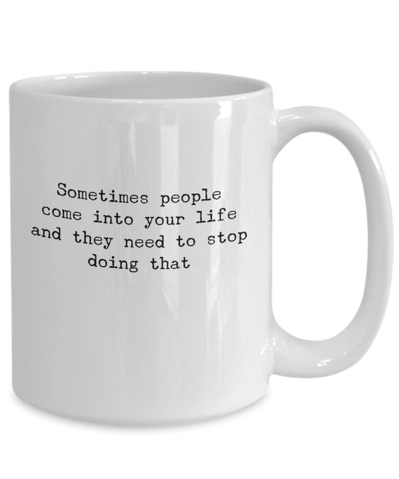 Misanthrope Coffee Mug Sometimes People Come Into Your Life Etsy