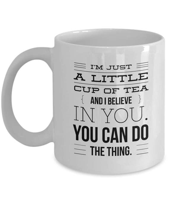 Cute Tea Cup Novelty Coffee Mug I Believe in You Funny Im Just a Little Cup of Tea