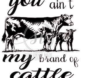 You ain't my brand of cattle svg