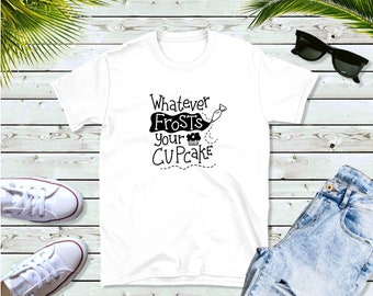 Whatever Frosts Your Cupcake, Unisex Shirt