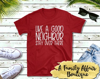 Like A Good Neighbor, Stay Over There, Unisex Shirt