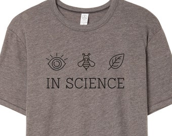 I Believe in Science Shirt | Earth Day Shirt | Climate March Shirt | Climate Change | Save the Bees | Science is Real | Global Warming