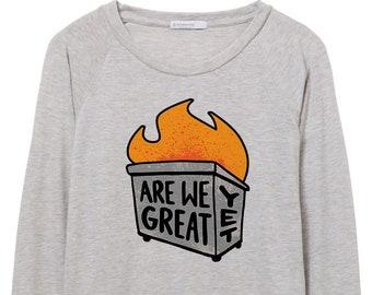 Trumpster Fire Shirt | Anti Trump Shirt Are We Great Yet | Resist Shirt | Resistance Shirt | Not My President | Dump Trump | Activist Shirt